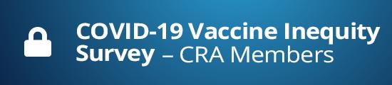 Covid-19 Vaccine Inequity Survey – CRA Members
